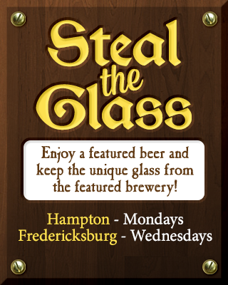 Enjoy a featured beer andkeep the unique glass from the featured brewery! | Hampton - Mondays and Fredericksburg - Wednesdays